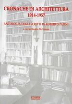 Cronache di architettura (1914-1957). Antologia degli scritti di Roberto Papini
