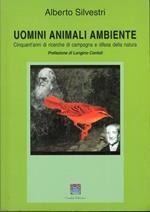 Uomini animali ambiente. Cinquant'anni di ricerche di campagna e difesa della natura