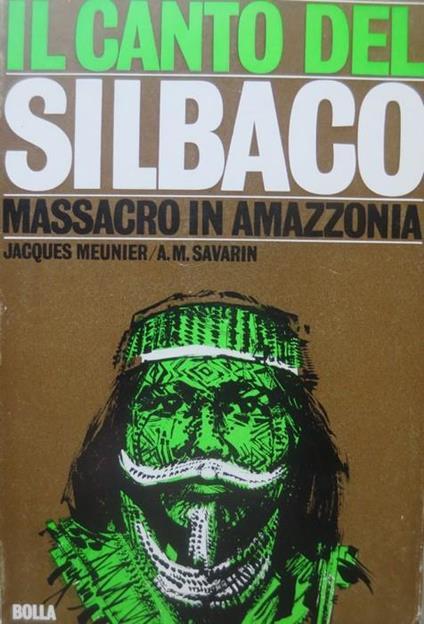 Il canto del Silbaco: massacro in Amazzonia - Jacques Meunier,Anne-Marie Savarin - copertina