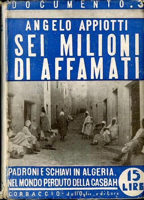 Sei milioni di affamati: [padroni e schiavi in Algeria: nel mondo perduto della Casbah]. Documento. La grande attualità 3 - Angelo Appiotti - copertina