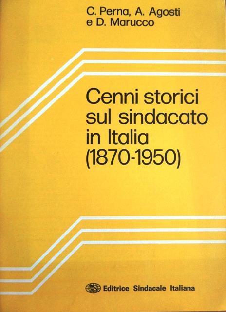 Cenni storici sul sindacato in Italia, 1870-1950. Proposte/5 - Corrado Perna,Aldo Agosti,Dora Marucco - copertina