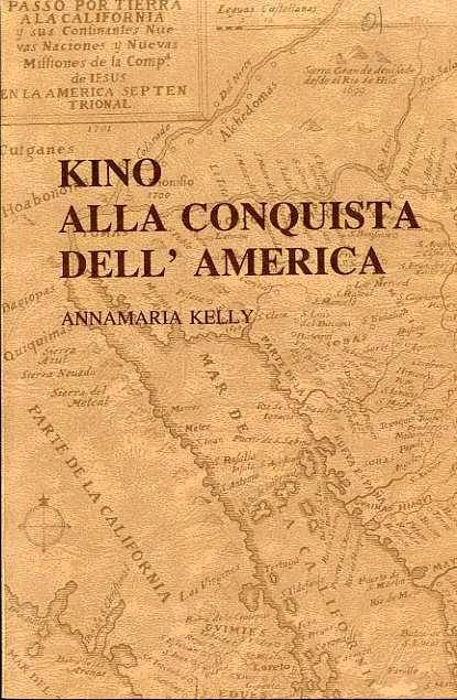Kino alla conquista dell'America. Published in cooperation with the Jesuit Conference of the Society of Jesus in the United States - Annamaria Kelly,Ernest J. Burrus - copertina
