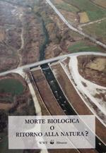 Morte biologica o ritorno alla natura. WWF Abruzzo. Volume realizzato con il contributo del W.W.F. Italia nell ambito della campagna nazionale per la tutela dei fiumi 1990
