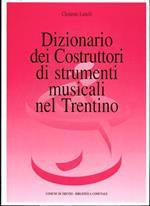 Dizionario dei costruttori di strumenti musicali nel Trentino