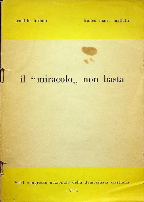"""Il """"miracolo"""" non basta. 8. Congresso nazionale della Democrazia cristiana - Arnaldo Forlani - copertina"""