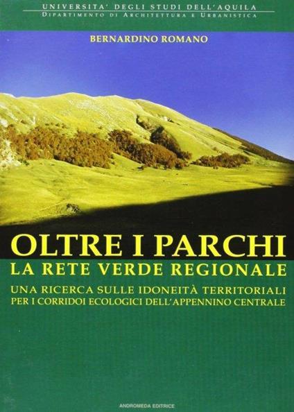 Oltre i parchi. La rete verde regionale - Bernardino Romano - copertina