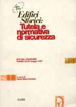 Edifici storici: tutela e normativa di sicurezza. Atti del Convegno (Torino, 22-23 maggio 1997)