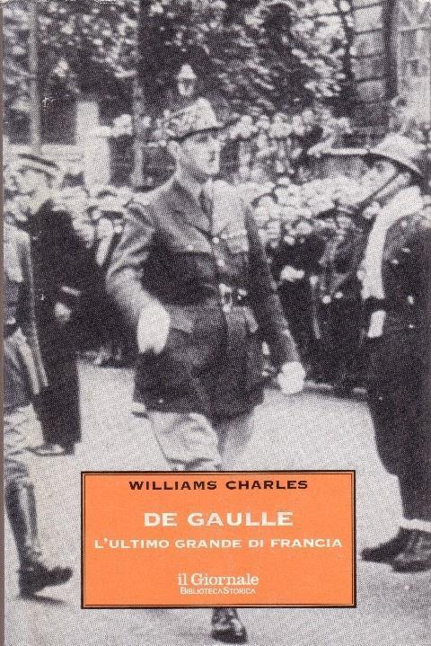 De Gaulle L'Ultimo Grande Di Francia - Charles Williams - copertina