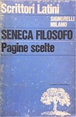 Seneca Filosofo Pagine Scelte. Tra Le Più Insigni Delle Opere In Prosa