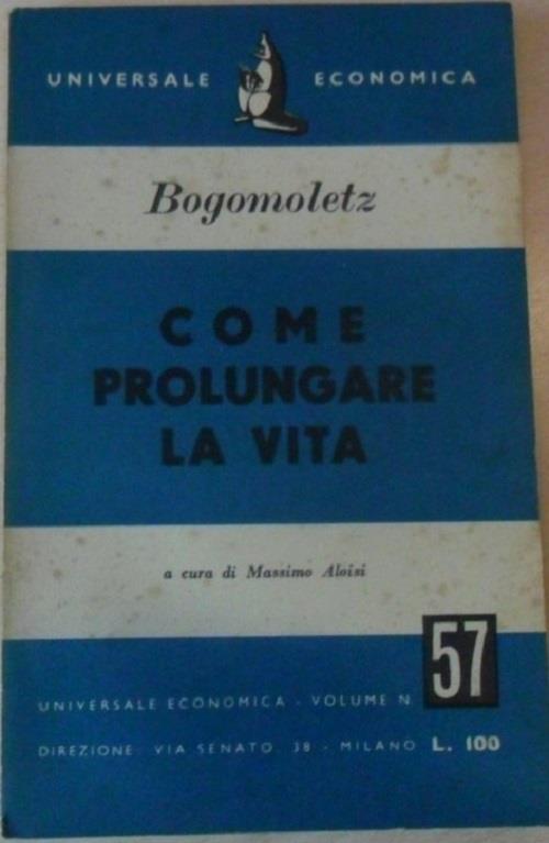 Come Prolungare La Vita - Aleksandr Aleksandrovic Bogomoletz - copertina