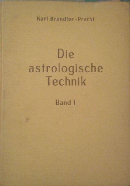 Die Astrologische Technik. Bd. 1: Berechnung Des Lebenshoroskopes, Korrektur Der Ungenauen Geburtszeit, Transite. Neu Bearb. U. Hrsg. V. Maria Brandler-Pracht - K. Brandler Pracht - copertina