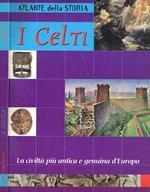 I Celti, Atlante Della Storia. La Civiltà Più Antica E Genuina D'Europa