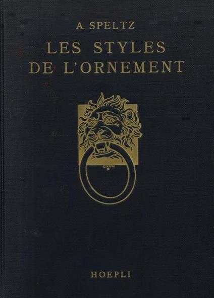 Les styles de l'ornement depuis les temps préhistoriques jusqùau milieu di XIXème siècle - Alexandre Speltz - copertina