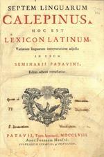 Septem linguarum Calepinus hoc est lexicon latinum. Variarum linguarum interpretatione adjecta in usum Seminarii Patavini. Editio octava retractatior