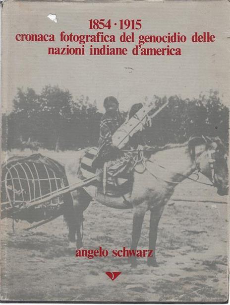Cronaca Fotografica Del Genocidio Delle Nazioni Indiane D'America 1854-1915 - Angelo Schwarz - copertina