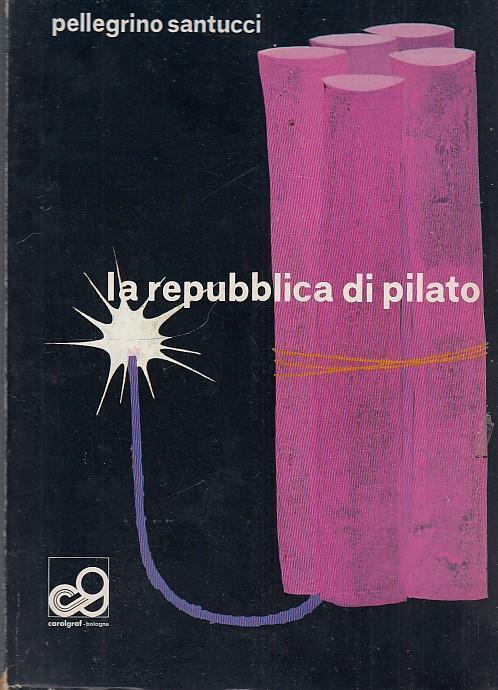 La Repubblica Di Pilato- Santucci- Carolgraf - Pellegrino Santucci - copertina