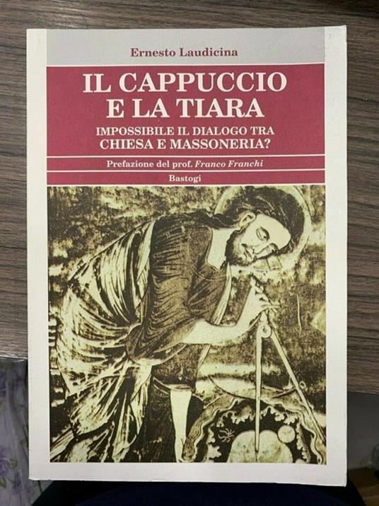 Il cappuccio e la tiara. Impossibile il dialogo tra Chiesa e massoneria? - Ernesto Laudicina - copertina