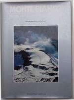 Monte Bianco. Natura e Paesaggio di Rocce e Ghiacciai