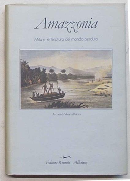 Amazzonia. Mito e letteratura del mondo perduto - Silvano Peloso - copertina
