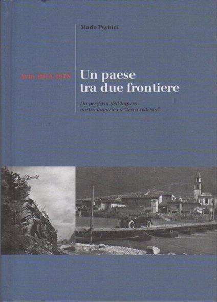 """Avio 1914-1918: un paese tra due frontiere: da periferia dell'Impero austro-ungarico a """"terra redenta"""" - Mario Peghini - copertina"""