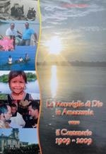Le meraviglie di Dio in Amazzonia verso il centenario: 1909-2009
