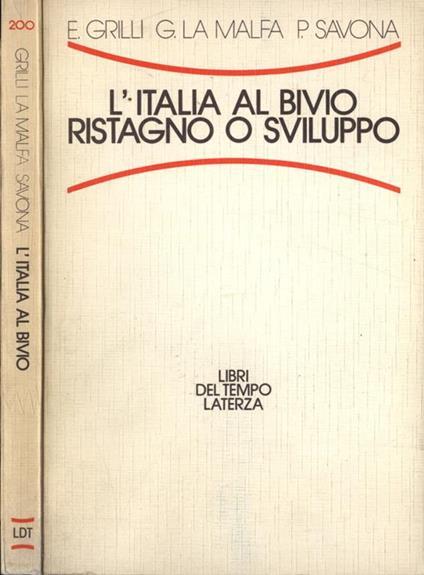 L' Italia al bivio: stagnazione o sviluppo - Enzo Grilli,Giorgio La Malfa,Paolo Savona - copertina