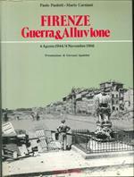 Firenze. Guerra & Alluvione. 4 Agosto 1944 - 4 Novembre 1966