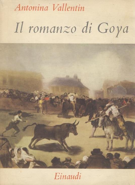 Il romanzo di Goya - Antonia Vallentin - copertina