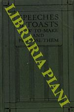 Speeches and Toasts. How to Make and Propose Them di: Stemp Leslie F.