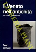 Il Veneto nell'antichità. Preistoria e protostoria