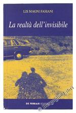 La Realtà Dell'invisibile di: Magni Fasiani Elisa