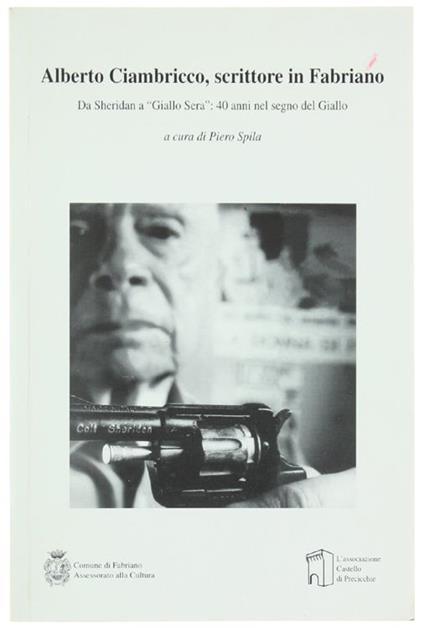 """Alberto Ciambricco, Scrittore in Fabriano. Da Sheridan a """"Giallo Sera"""": 40 Anni Nel Segno Del Giallo - Piero Spila - copertina"""