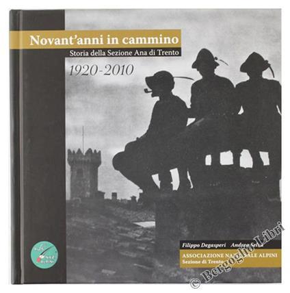 1920-2010. Novant'anni in Cammino. Storia Della Sezione Ana di Trento - Filippo Degasperi - copertina