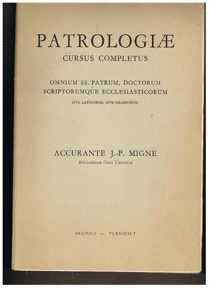 Patrologiae cursus completus. Omnium SS. Patrum, Doctorum, Scriptorumque Ecclesiasticorum sive latinorum, sive graecorum. (Ristampa dell'edizione parigina del 1859) - Jacques Paul Migne - copertina
