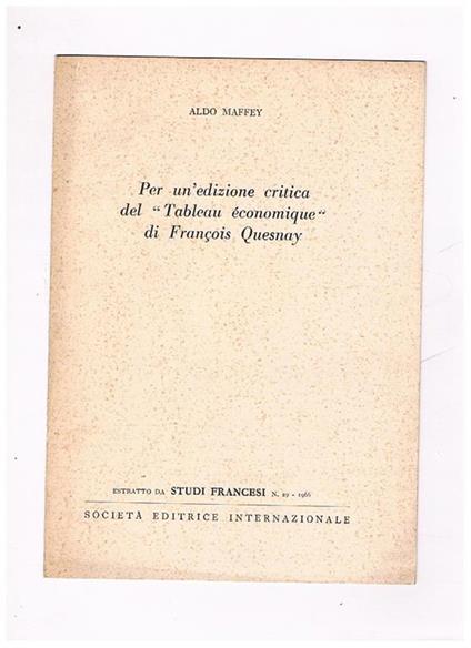 Per un'edizione critica del Tableau économique di François Quesnay. Estratto da 'Studi Francesì n. 29 del 1966 - Aldo Maffey - copertina