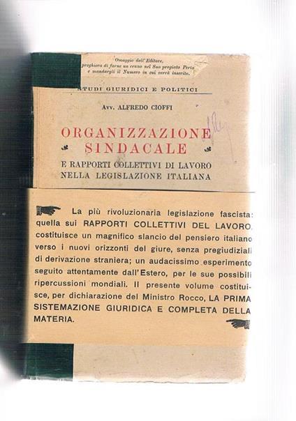 Organizzazioen sindacale e rapporti collettivi di lavoro nella legislazione italiana. Con lettere delle LL. EE. Rocco e Bottai, prefazione di Mariano D'Amelio - Alfredo Cioffi - copertina