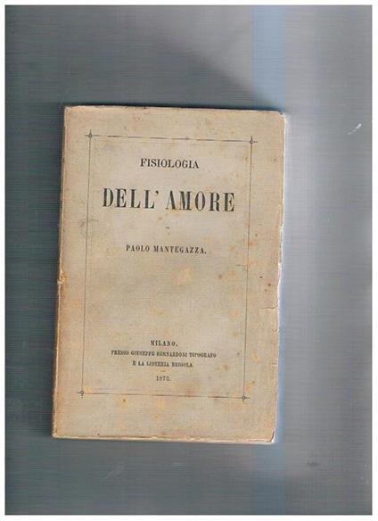Fisiologia dell'amore. Prima edizione - Paolo Mantegazza - copertina