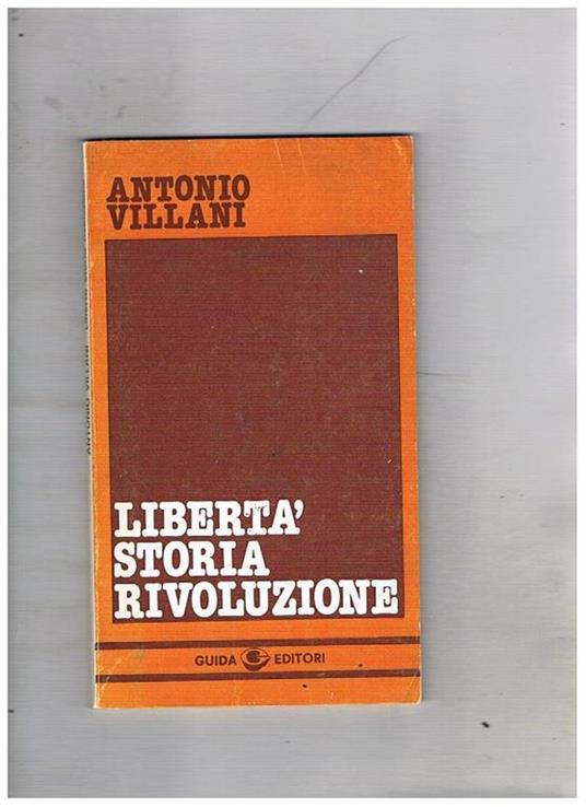 Libertà, storia rivoluzione. Note di filosofia politica - Antonio Villani - copertina