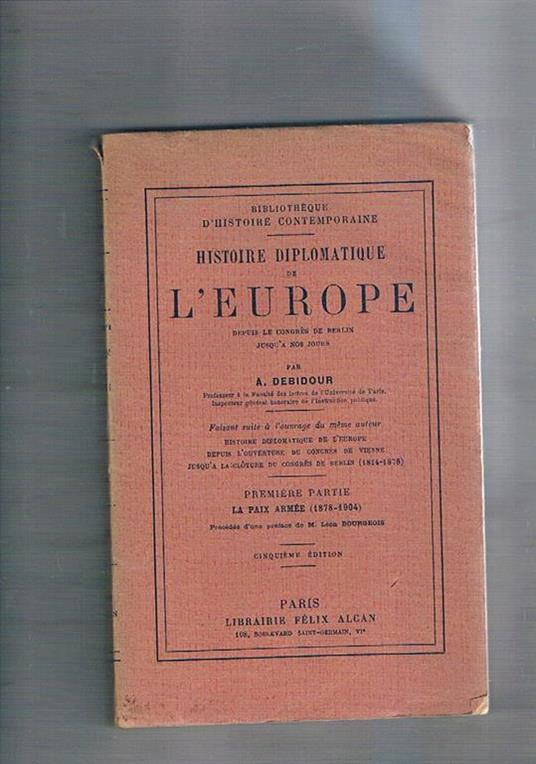 Histoire diplomatique de l'Europe, première partie: la paix armée (1878-1904), précédée d'une préface de M. Léon Bourgeois - Antonin Debidour - copertina