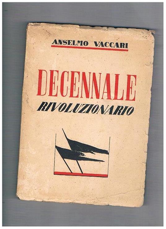 Decennale rivoluzionraio. Prefaz. di Asvero Gravelli - Anselmo Vaccari - copertina