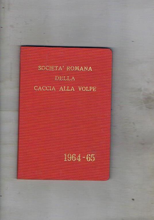 Società Romana della Caccia alla Volpe stagione 1964-1965. Regolamento, notizie storiche componenti, diario, ecc - copertina