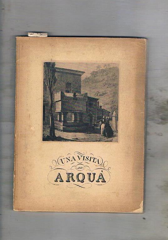 Arquà e il Petrarca. Piccola guida illustrata per il forestiere - Adolfo Callegari - copertina