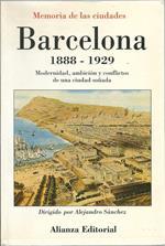 Barcelona, 1888-1929. Modernidad, ambición y conflictos de una ciudad soñada