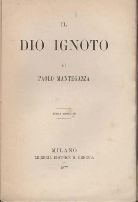 Il Dio ignoto. Terza ed - Paolo Mantegazza - 2