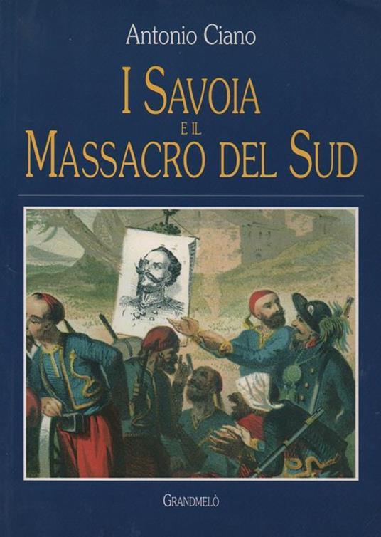 I Savoia e il massacro del sud - Antonio Ciano - copertina