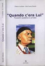 Quando c' era Lui. Mussolini pubblico e privato