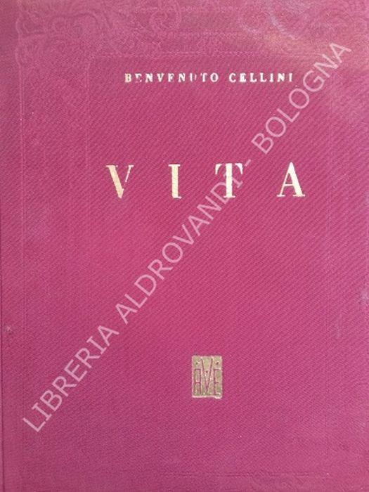Vita Di Benvenuto Cellini Scritta Da Lui Medesimo - Benvenuto Cellini - copertina