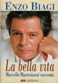 La Bella Vita. Marcello Mastroianni Racconta