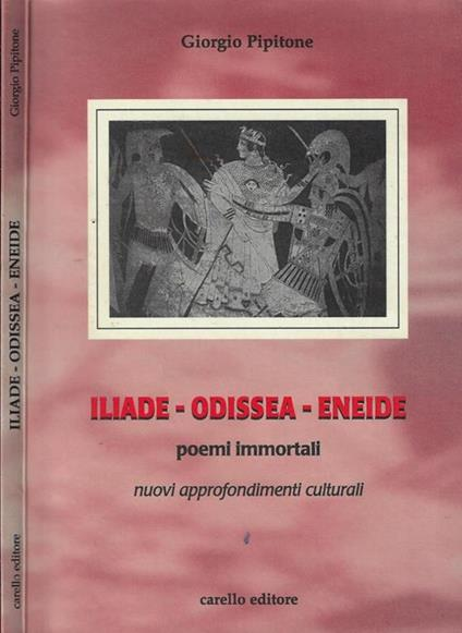 Iliade – Odissea – Eneide. Poemi immortali - Giorgio Pipitone - copertina