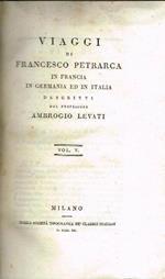 Viaggi di francesco petrarca (vol. V). in francia in germania ed in italia